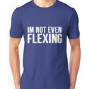 I'm Not Even Flexing Unisex T-Shirt