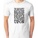 I'm Sarcastic Because Punching People Is Frowned Upon Unisex T-Shirt