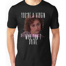 You're A Virgin Who Can't Drive Unisex T-Shirt