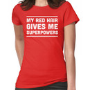 My red hair gives me superpowers Women's T-Shirt