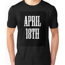 April 18th Celebrate! You know why we all love april 18th now! Unisex T-Shirt