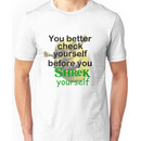 You better check yourself before you Shrek yourself Unisex T-Shirt