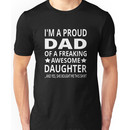 I'm A Proud Dad Of A Freaking Awesome Daughter Unisex T-Shirt