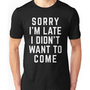 Sorry I'm Late Funny Quote Unisex T-Shirt
