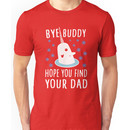 Bye Buddy  Unisex T-Shirt