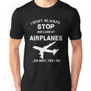 I Don't Always Stop And Look At Airplane Unisex T-Shirt