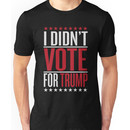 I didn't vote for trump Unisex T-Shirt