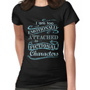 I am too emotionally attached to fictional characters #2 Women's T-Shirt