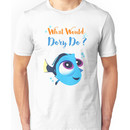 What would baby dory do Unisex T-Shirt