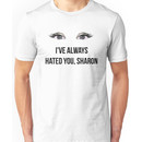 I've always hated you, Sharon - Black Unisex T-Shirt