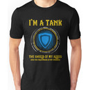 Warcraft - I'm A Tank The Shield Of My Allies And The Nightmare Of My Enemies Unisex T-Shirt