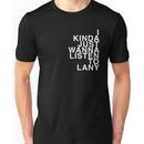 I KINDA JUST WANNA LISTEN TO LANY Unisex T-Shirt