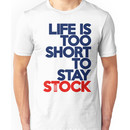 Life is too short to stay stock (2) Unisex T-Shirt