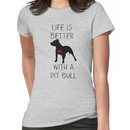 Life is better with a pit bull Women's T-Shirt