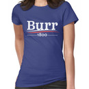 HAMILTON Musical AARON BURR 1800 Burr Election of 1800 Women's T-Shirt