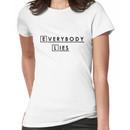 Everybody lies and everybody dies. Women's T-Shirt