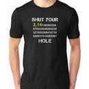 Shut Your Pi Hole Shirt - Math Shirt - Funny Pi Shirt Unisex T-Shirt