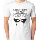 I don't want the next commander, I want Lexa.  Unisex T-Shirt