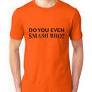 Do You Even Smash Bro? Unisex T-Shirt
