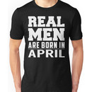 Real Men Are Born In April Unisex T-Shirt