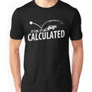 IT'S OK, IT'S CALCULATED Unisex T-Shirt