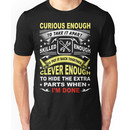 curious enough to take it apart skilled enough to put it back together clever enough  Unisex T-Shirt