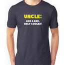 Uncle: Like a Dad, Only Cooler Unisex T-Shirt
