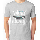 """Maybe """"Okay"""" Will Be Our """"Always"""" Unisex T-Shirt"""