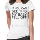 If you can see this my baby fell off ... (black print) Women's T-Shirt