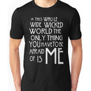 in this whole wide wicked world the only thing you have to be afraid of is me  Unisex T-Shirt