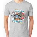 You've got a friend in me Unisex T-Shirt
