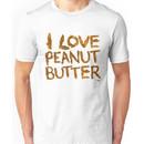 I LOVE PEANUT BUTTER! Unisex T-Shirt