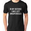 Best Seller: In My Defense I Was Left Unsupervised Unisex T-Shirt