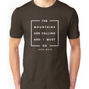 The Mountains are Calling & I Must Go Unisex T-Shirt