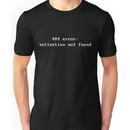 Error 404 : motivation not found Unisex T-Shirt