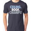 Ceiling. Roof. Champs! (Light Blue/White/Grey) Unisex T-Shirt