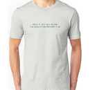 Sorry, I can't hear you over the sound of how AWESOME I am Unisex T-Shirt