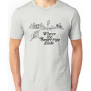 Where the Sewer Pipe Ends Unisex T-Shirt