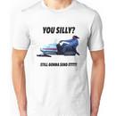You silly still gonna send it funny meme shirt Unisex T-Shirt