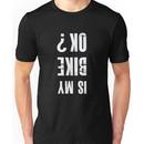 Is my bike ok Funny Cyclist Cycling  Unisex T-Shirt