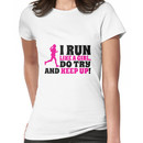 I run like a girl. Do try and KEEP UP! Women's T-Shirt