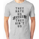 They Hate Us 'Cause They Ain't Us Shirt Unisex T-Shirt