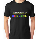 Everything Is Awesome! Unisex T-Shirt