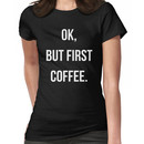Ok, But First Coffee Women's T-Shirt