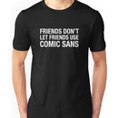 Friends Don't Let Friends Use Comic Sans Unisex T-Shirt