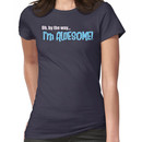 Oh by the way...I'm AWESOME! Women's T-Shirt