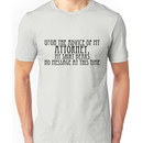 Upon the Advice of My Attorney, My Shirt Bears No Message at This Time Unisex T-Shirt