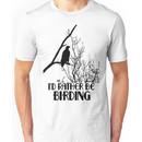 I'd Rather Be Birding Unisex T-Shirt
