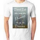 Don't Let Your Dreams Be Dreams Unisex T-Shirt