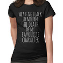 wearing black to mourn the death of my favourite character #2 Women's T-Shirt